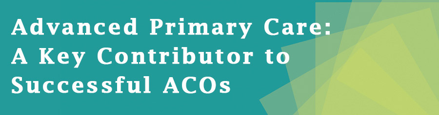 Advanced Primary Care: A Key Contributor to Successful ACOs
