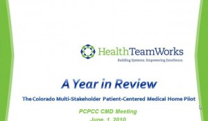 CMD Colorado PCMH Multi-Payer, Multi-State Pilot - A Year in Review - June 1st 2010